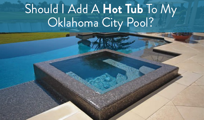 Should I Buy A Hot Tub For My Oklahoma City Pool Jc Soon Pools